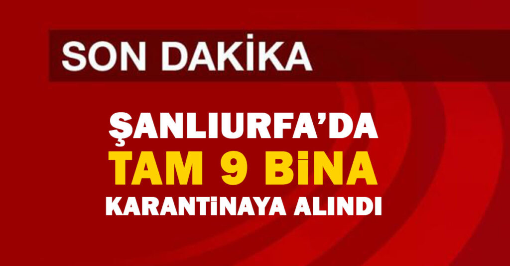 Şanlıurfa'da Hangi mahalleler Karantinaya Alındı