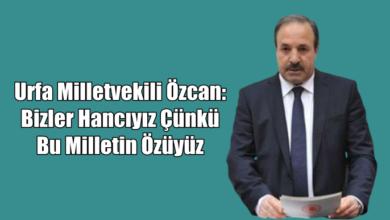 Photo of Urfa Milletvekili Özcan: Bizler Hancıyız Çünkü Bu Milletin Özüyüz