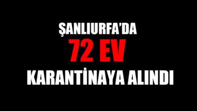 Photo of Şanlıurfa'da 72 ev karantinaya alındı