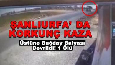 Photo of Urfa'da Kaza! Üstüne Buğday Balyası Devrildi! 1 Ölü