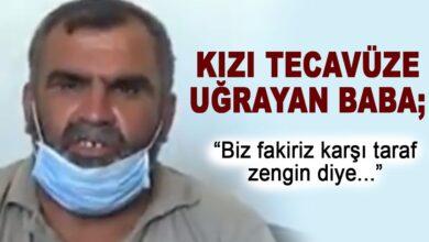 Photo of Kızı Tecavüze Uğrayan Baba; Biz Fakiriz, Karşı Taraf Zengin Diye…