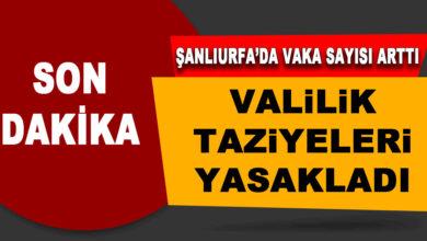 Photo of Şanlıurfa'da Vakalar Arttı! Valilik Taziyeleri Yasaklandı