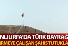 Photo of Urfa'da bayrağı indirmeye çalışan kişi tutuklandı