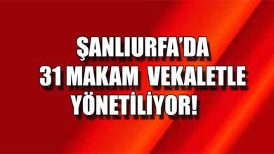 Photo of Şanlıurfa'da 31 makam vekaletle Yöneltiliyor!