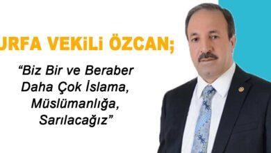 Photo of Urfa Vekili Özcan; Beraber Müslümanlığa Sarılacağız