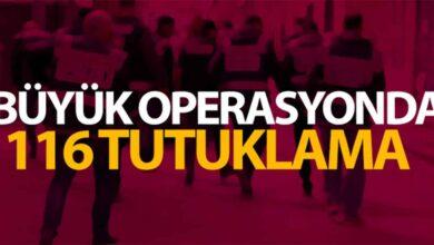Photo of 50 İlde Büyük Operasyon 116 tutuklama