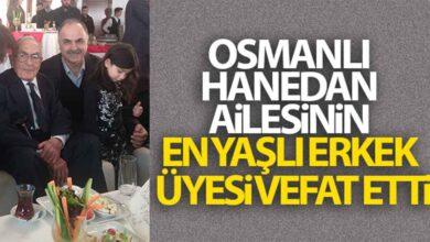 Photo of Osmanlı hanedan ailesinin en yaşlı erkek üyesi vefat etti