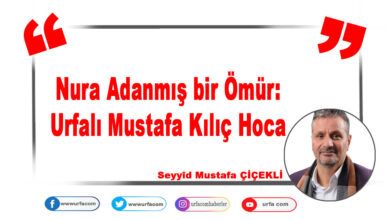 Photo of Nura Adanmış bir Ömür: Urfalı Mustafa Kılıç Hoca