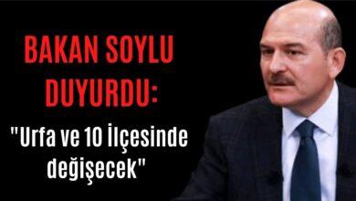 Photo of Bakan Soylu Duyurdu: Urfa ve 10 İlçesinde Değişecek